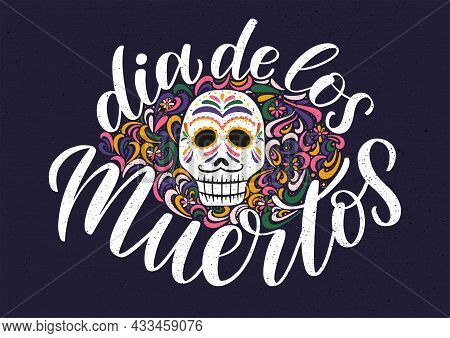 Dia De Los Muertos Festive Lettering Poster Decorated By Ornamented Calavera And Floral Doodles. Day