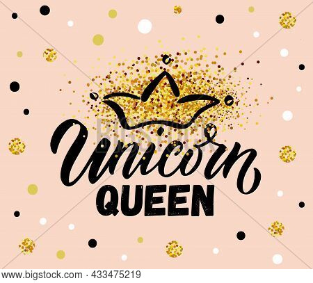 Hand Sketched Unicorn Queen Vector Illustration With Lettering Typography Quote. Motivational Quote