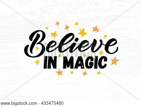 Hand Sketched Believe In Magic Vector Illustration With Lettering Typography Quote. Motivational Quo