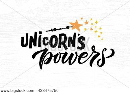 Hand Sketched Unicorn Powers Vector Illustration With Lettering Typography Quote. Motivational Quote