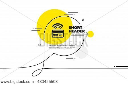 Contactless Payment Icon. Continuous Line Chat Bubble Banner. Credit Card Sign. Cashless Purchases S