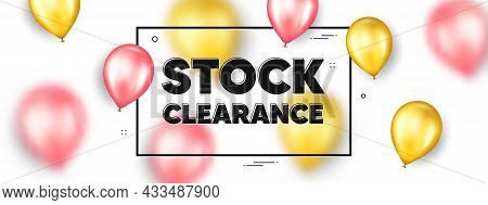 Stock Clearance Sale Text. Balloons Frame Promotion Ad Banner. Special Offer Price Sign. Advertising