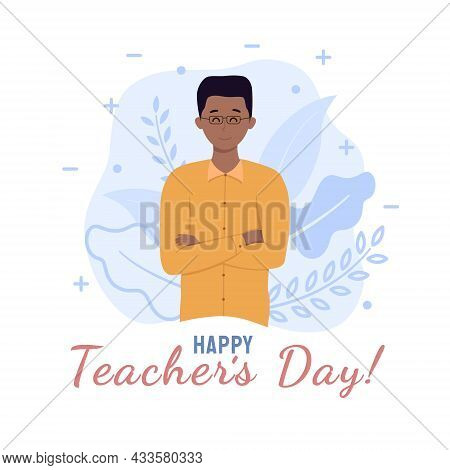 World Teachers Day Poster Concept. Male Black Teacher With Crossed Arms With Text Happy Teacher Day