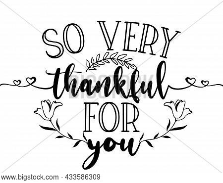 So Very Thankful For You - Hand Drawn Typography.  Good For Scrap Booking, Posters, Greeting Cards,