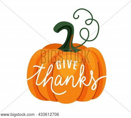 Pumpkin With Give Thanks Text Vector Illustration. Thanksgiving Orange Gourd Vector Illustration In