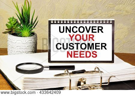 Uncover Your Customer Needs. The Inscription In The Plate. Planning A Business Strategy And Prospect
