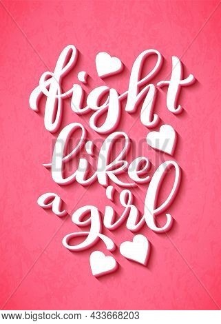 Fight Like A Girl For T-shirts, Posters And Wall Art. Feminist Sign Handwritten. Template Tagline Fo