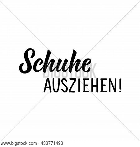 Translation From German: Take Off Shoes. Lettering. Modern Vector Brush Calligraphy. Ink Illustratio