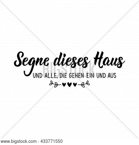 Translation From German: Bless This House And All Who Go In And Out. Lettering. Modern Vector Brush
