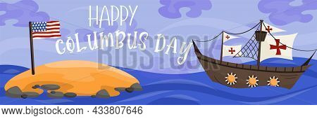 Banner Happy Columbus Day Historical Event.background With A Sailboat And An Island With The Flag Of