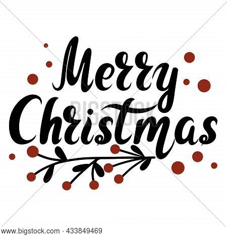 Merry Christmas Hand Lettering Greeting Card. Template With An Inscription, Berries And A Branch. Gr