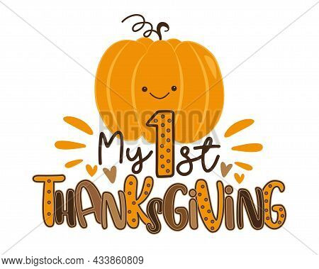 My First Thanksgiving - Happy Greeting With Cute Pumpkin. Holiday Quote, For Baby Thanksgiving Day.