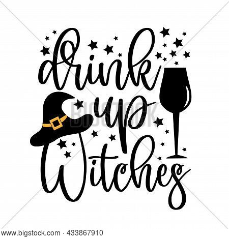 Drink Up Witches - Funny Halloween Text With Broom And Witch Hat And Stars. Good For Greeting Card,
