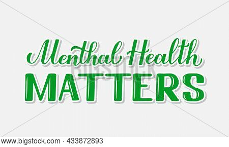 Mental Health Matters calligraphy hand lettering. Inspirational quote for Mental Health awareness day in October. Vector template for typography poster, banner, sign, sticker, etc.