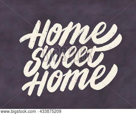 Home Sweet Home. Vector Handwritten Lettering Chalkboard Sign. Vector Illustration.