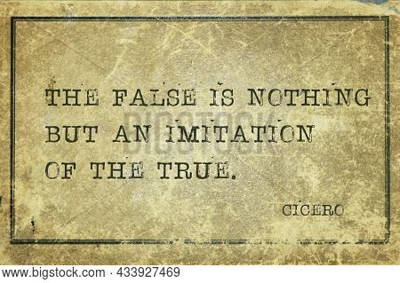The False Is Nothing But An Imitation Of The True - Ancient Roman Philosopher Cicero Quote Printed O