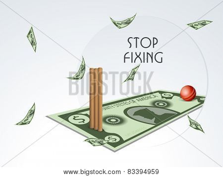 Stop Fixing concept with red shiny ball and wicket stumps on a doller note.