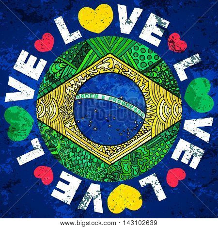 Brazil flag. Love Brazil grunge banner. Zentangle illustration. Native symbol of Brazil and Rio de Janeiro. Brazilian sport and culture. Hand drawn effect vector for web clothes or printed products.