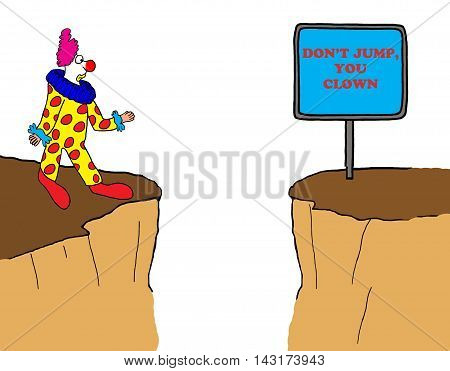 Business cartoon showing a clown about to jump off a cliff, but the sign reads, 'don't jump you clown'.