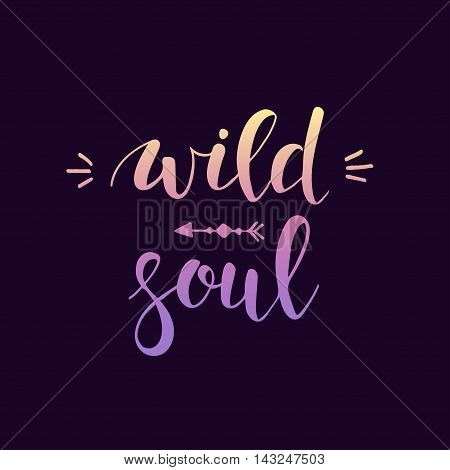 Wild Soul. Conceptual handwritten phrase. T shirt hand lettered calligraphic design. Inspirational vector typography.