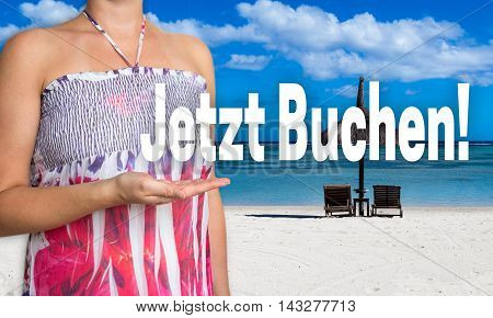 jetzt buchen (in german book now) concept is presented by woman on the beach.