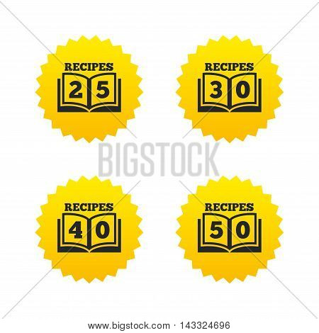 Cookbook icons. 25, 30, 40 and 50 recipes book sign symbols. Yellow stars labels with flat icons. Vector