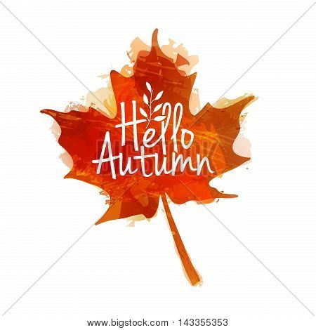 logo design, banner, poster Hello autumn. The decor of the autumn leaves and watercolor texture. Red maple leaf with the text. Vector illustration