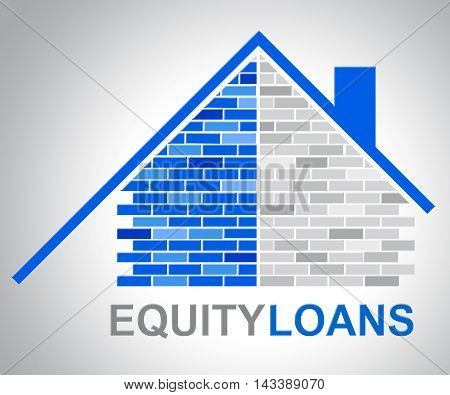 Equity Loans Shows House Bank Loan Funding