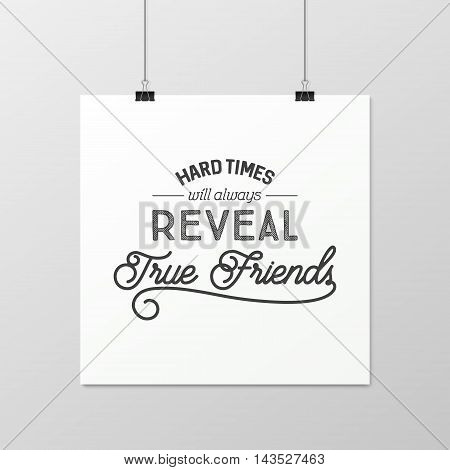 Hard times will always reveal true friends - Quote typographical Background on the poster. Vector EPS10 illustration.