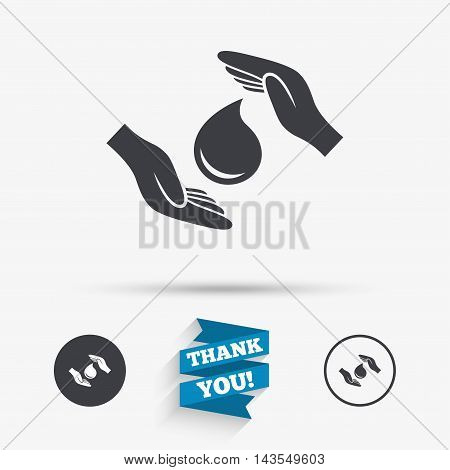 Save water sign icon. Hands protect cover water drop symbol. Environmental protection. Flat icons. Buttons with icons. Thank you ribbon. Vector