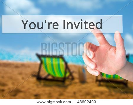 You're Invited! - Hand Pressing A Button On Blurred Background Concept On Visual Screen.
