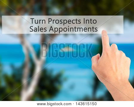 Turn Prospects Into Sales Appointments - Hand Pressing A Button On Blurred Background Concept On Vis
