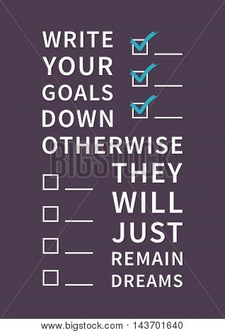Write your goals down otherwise they will just remain dreams. Inspirational saying, motivational words. Positive phrase. Quote for inspiration and motivation. Graphic design concept for print, poster, banner.