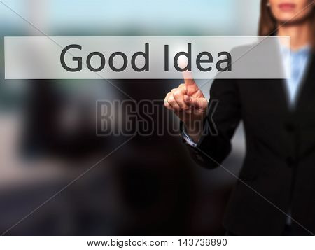 Good Idea - Businesswoman Hand Pressing Button On Touch Screen Interface.