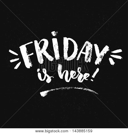 Friday is here. Positive quote about friday, typography print design. Vector saying about weekend start.