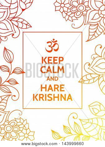 Keep calm and Hare Krishna. Yoga mantra motivational typography poster on white background with colorful orange and yellow floral pattern. Yoga and meditation studio poster or postcard.