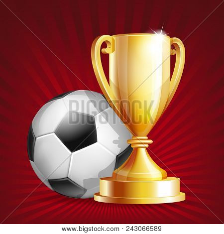 Golden Trophy Cup With Soccer Ball. Winner Cup And Football Ball. Shiny Golden 3d Trophy Awards. Vec