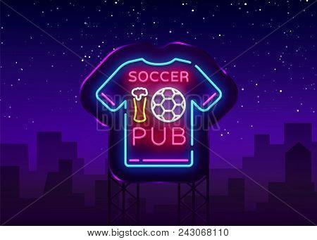 Soccer Pub Neon Sign Vector. Football Pub Logo Neon, T-shirt Concept, Light Signboard, Bright Billbo
