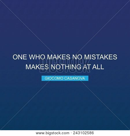 One Who Makes No Mistakes Makes Nothing At All - Inspirational Quote, Slogan, Saying