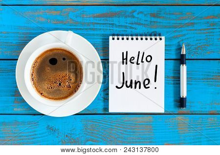 Hello June - Inscription At Notes On Blue Wooden Table With Morning Coffee Cup. First Summer Day, Ca