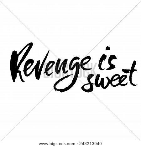 Revenge Is Sweet. Hand Drawn Dry Brush Lettering. Ink Proverb Illustration. Modern Calligraphy Phras