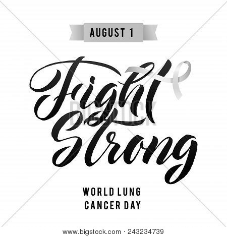 Fight Strong Vector Calligraphy Poster. Grey White Awareness Ribbons Of Lung Cancer Vector Illustrat