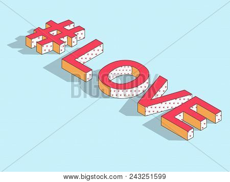 Isometric Hashtag - Love. Social Media Isolated Element With Shadow. Feelings Icon For Messengers. I