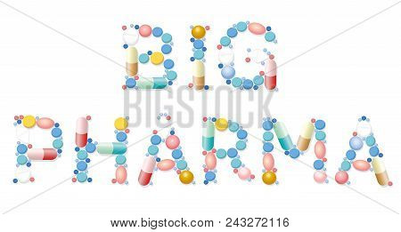 Big Pharma Written With Pills. Symbolic Slogan Or Watchword For Suspicious And Problematic Health An