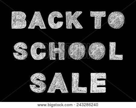 Handwritten White Bold Chalk Lettering Back To School Sale Text On Black Background, Hand-drawn Chal
