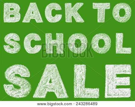 Handwritten White Bold Chalk Lettering Back To School Sale Text On Green Background, Hand-drawn Chal