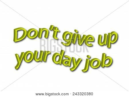 Illustration Idiom Write Don't Give Up Your Day Job Isolated In A White Background
