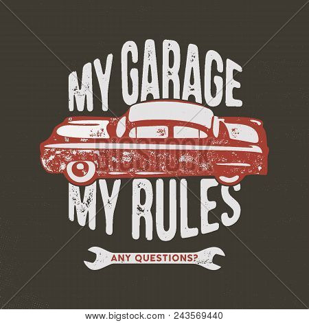 My Garage My Rules Vintage Hand Drawn Illustration, Emblem For T-shirt Or Any Other Apparel, Identit