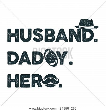 Husband Daddy Hero T-shirt Retro Monochrome Design. Happy Fathers Day Emblem For Tees And Mugs. Vint