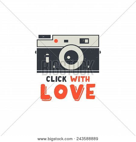 Retro Camera T-shirt. Vintage Hand Drawn Photography Tee With Click With Love Words. Distressed Silh